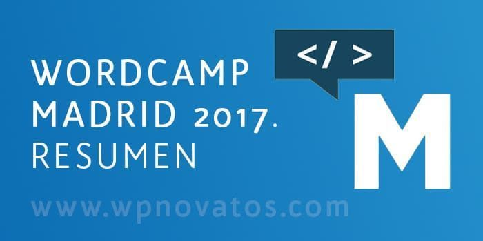 Ⓦ WordCamp Madrid 2017: Resumen | WordPress para Novatos
