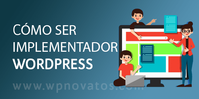 https://wpnovatos.com/wp-content/uploads/2018/07/como-ser-implementador-wordpress.png